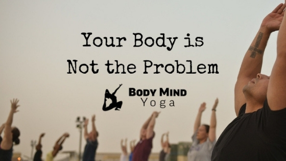 Your Body is Not the Problem